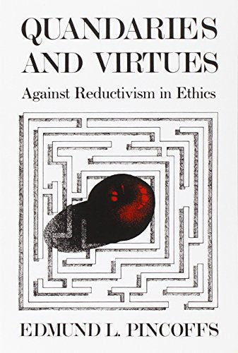 Quandaries And Virtues: Against Reductivism In Ethics
