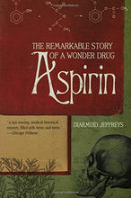Load image into Gallery viewer, Aspirin: The Remarkable Story Of A Wonder Drug