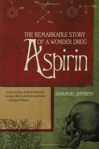 Aspirin: The Remarkable Story Of A Wonder Drug