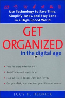 Get Organized In The Digital Age:: Use Technology To Save Time, Simplify Tasks, And Stay Sane In A High-Speed World
