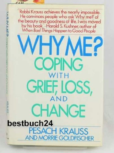 Why Me?: Coping With Grief, Loss And Change
