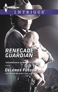 Renegade Guardian (The Marshals Of Maverick County)