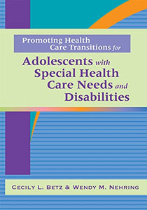 Promoting Health Care Transitions For Adolescents With Special Health Care Needs And Disabilities