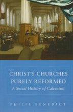 Load image into Gallery viewer, Christs Churches Purely Reformed: A Social History Of Calvinism