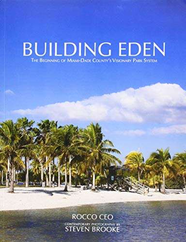 Building Eden: The Beginning Of Miami-Dade County'S Visionary Park System