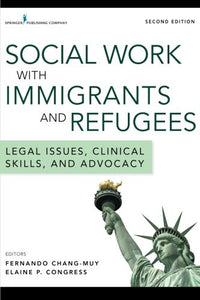 Social Work With Immigrants And Refugees, Second Edition: Legal Issues, Clinical Skills, And Advocacy