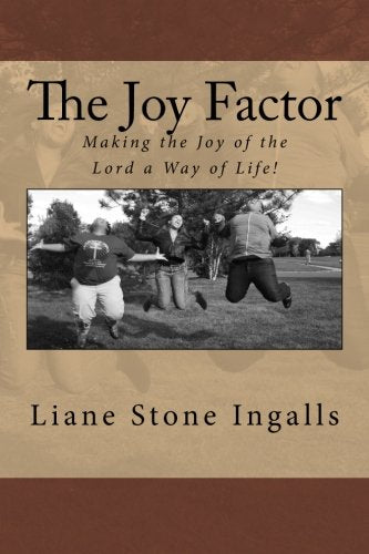 The Joy Factor: Making The Joy Of The Lord A Way Of Life!