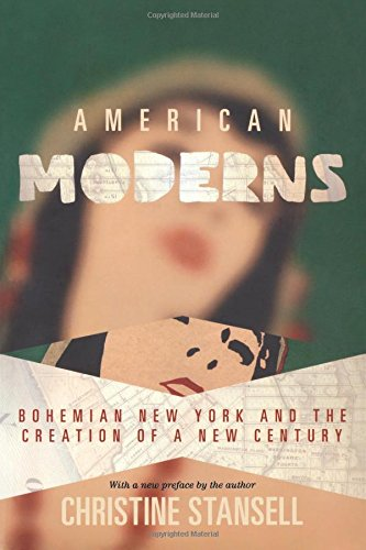 American Moderns: Bohemian New York And The Creation Of A New Century