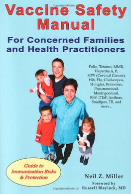 Vaccine Safety Manual For Concerned Families And Health Practitioners: Guide To Immunization Risks And Protection