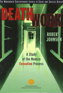 Death Work: A Study Of The Modern Execution Process (Wadsworth Contemporary Issues In Crime And Justice)