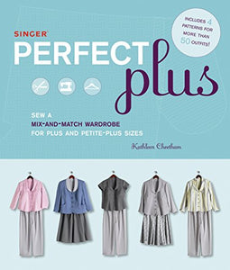 Singer Perfect Plus: Sew A Mix-And-Match Wardrobe For Plus And Petite-Plus Sizes