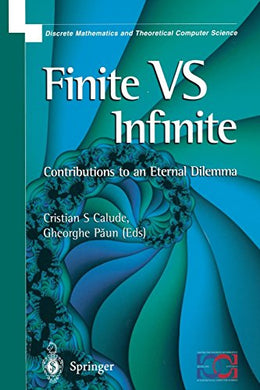 Finite Versus Infinite: Contributions To An Eternal Dilemma (Discrete Mathematics And Theoretical Computer Science)