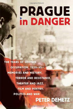 Load image into Gallery viewer, Prague In Danger: The Years Of German Occupation, 1939-45: Memories And History, Terror And Resistance, Theater And Jazz, Film And Poetry, Politics And War