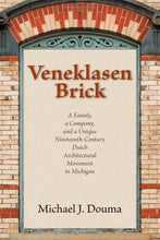 Load image into Gallery viewer, Veneklasen Brick: A Family, A Company, And A Unique Nineteenth-Century Dutch Architectural Movement In Michigan