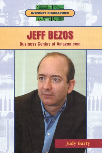 Jeff Bezos: Business Genius Of Amazon.Com (Internet Biographies)