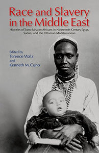 Race And Slavery In The Middle East: Histories Of Trans-Saharan Africans In 19Th-Century Egypt, Sudan, And The Ottoman Mediterranean