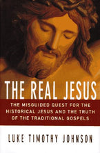 Load image into Gallery viewer, The Real Jesus: The Misguided Quest For The Historical Jesus And The Truth Of The Traditional Gospels