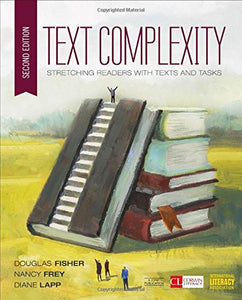 Text Complexity: Stretching Readers With Texts And Tasks (Corwin Literacy)