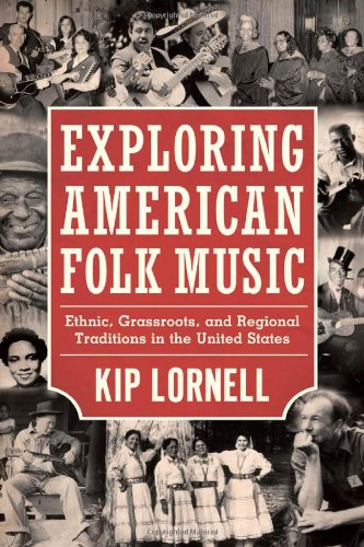 Exploring American Folk Music: Ethnic, Grassroots, And Regional Traditions In The United States (American Made Music Series)
