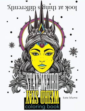 Stay Weird: Stay Weird Coloring Book - Look At Things Differently (Stay Weird Coloring Books)