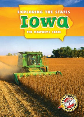 Iowa: The Hawkeye State (Exploring The States) (Blastoff Readers, Level 5: Exploring The States)