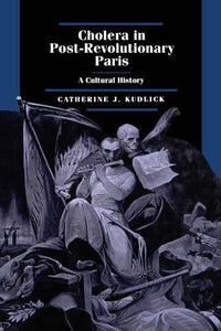 Cholera In Post-Revolutionary Paris: A Cultural History (Studies On The History Of Society And Culture)