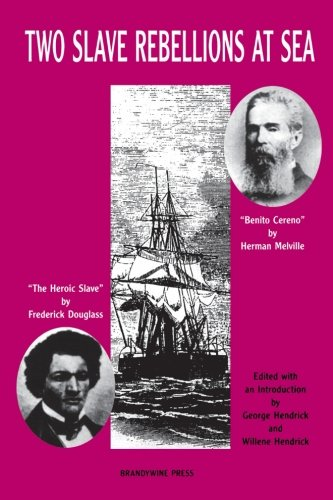 Two Slave Rebellions At Sea: The Heroic Slave By Frederick Douglass And Benito Cereno By Herman Melville