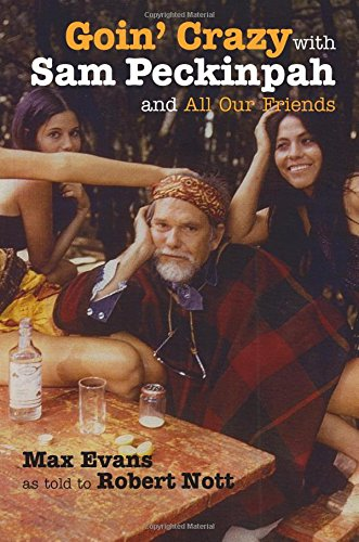 Goin' Crazy With Sam Peckinpah And All Our Friends