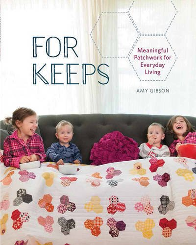 For Keeps: Meaningful Patchwork For Everyday Living