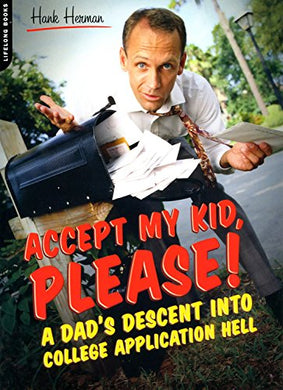 Accept My Kid, Please!: A Dad'S Descent Into College Application Hell