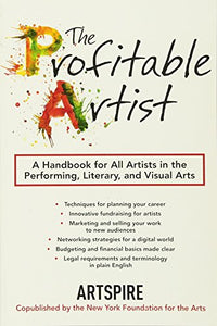 The Profitable Artist: A Handbook For All Artists In The Performing, Literary, And Visual Arts