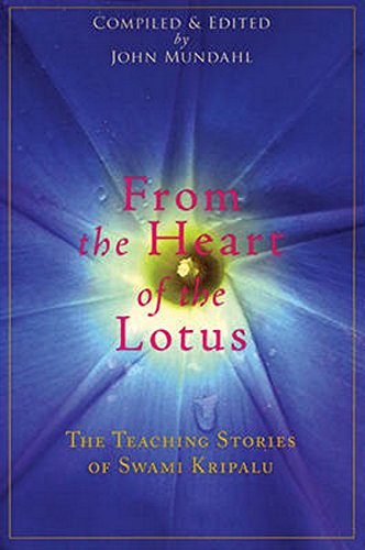 From The Heart Of The Lotus: The Teaching Stories Of Swami Kripalu