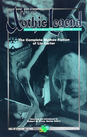 The Xothic Legend Cycle: The Complete Mythos Fiction Of Lin Carter (Call Of Cthulhu)
