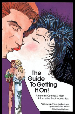 The Guide To Getting It On: A New And Mostly Wonderful Book About Sex For Adults For All Ages.