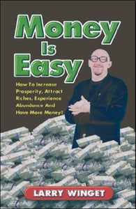Money Is Easy: How To Increase Prosperity, Attract Riches, Experience Abundance, And Have More Money