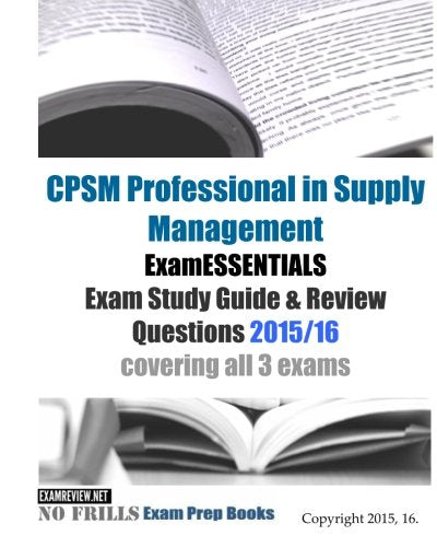 Cpsm Professional In Supply Management Examessentials Exam Study Guide & Review Questions 2015/16: Covering All 3 Exams