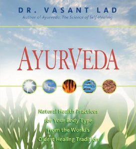 Ayurveda: Natural Health Practices For Your Body Type From The World'S Oldest Healing Tradition