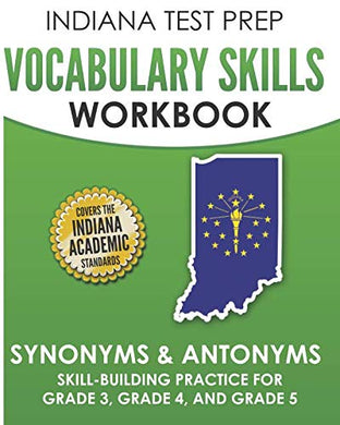 Indiana Test Prep Vocabulary Skills Workbook Synonyms & Antonyms: Skill-Building Practice For Grade 3, Grade 4, And Grade 5