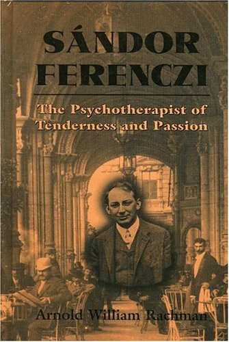 Sandor Ferenczi: The Psychoanalyst Of Tenderness And Passion