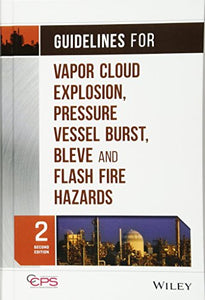 Guidelines For Vapor Cloud Explosion, Pressure Vessel Burst, Bleve, And Flash Fire Hazards