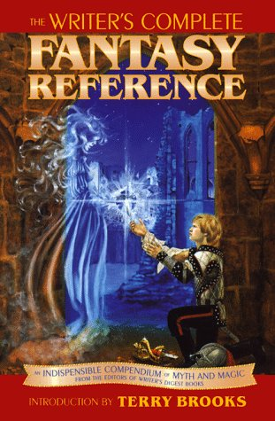 Writer'S Complete Fantasy Reference: An Indispensible Compendium Of Myth And Magic