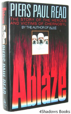 Ablaze: The Story Of The Heroes And Victims Of Chernobyl