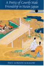 Load image into Gallery viewer, A Poetics Of Courtly Male Friendship In Heian Japan
