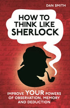 Load image into Gallery viewer, How To Think Like Sherlock: Improve Your Powers Of Observation, Memory And Deduction (How To Think Like Series)