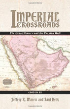 Load image into Gallery viewer, Imperial Crossroads: The Great Powers And The Persian Gulf