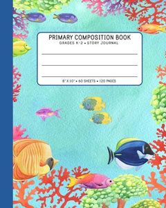 Primary Composition Book - Grades K-2 Story Journal: Draw And Write Student Exercise Notebook With Dashed Mid Line - Kindergarten To Early Childhood (Blue Coral) (Watercolor Ocean Series)