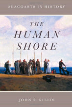 Load image into Gallery viewer, The Human Shore: Seacoasts In History