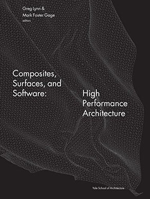 Composites, Surfaces, And Software: High Performance Architecture (Yale School Of Architecture Books)