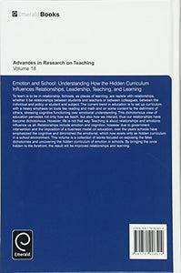 Emotion And School: Understanding How The Hidden Curriculum Influences Relationships, Leadership, Teaching, And Learning (Advances In Research On Teaching)