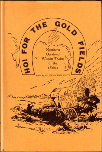 Ho! For The Gold Fields: Northern Overland Wagon Trains Of The 1860'S